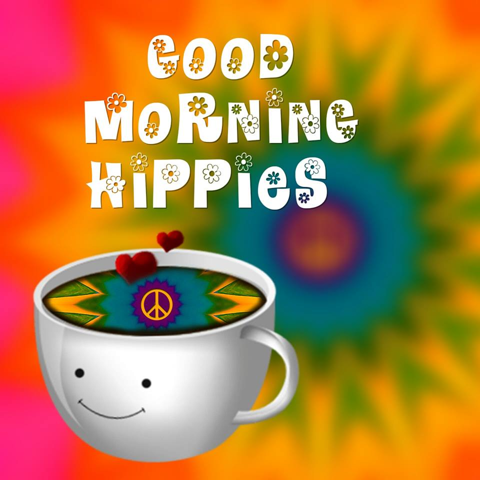 GOOD MORNING HIPPIES