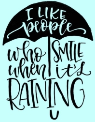 SMILE WHEN ITS RAINING